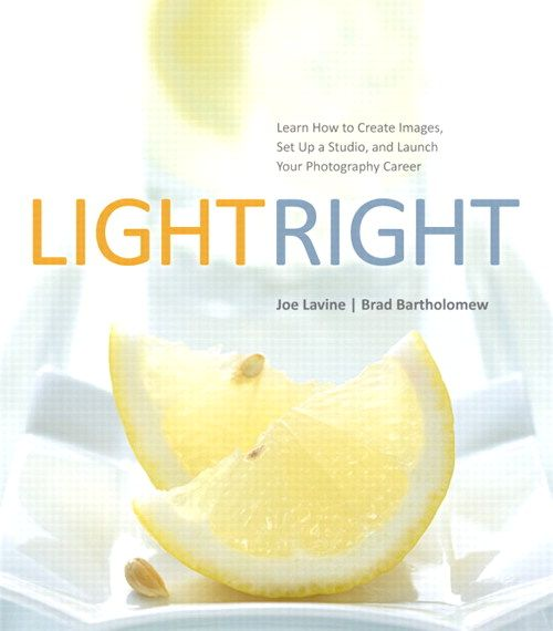 Light Right: Learn How to Create Images, Set Up a Studio, and Launch Your Photography Career    By Joe Lavine, Brad Bartholomew  Published Mar 1, 2013 by Peachpit Press.