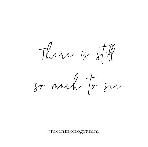 There is still so much to see. Zitat, englisch, kurz, nachdenken, Hoffnung, Freundschaft, lachen, Zukunft, Sehnsucht   Quote, motivational, short, inspirational, to live by, positive, about moving on, life, cute