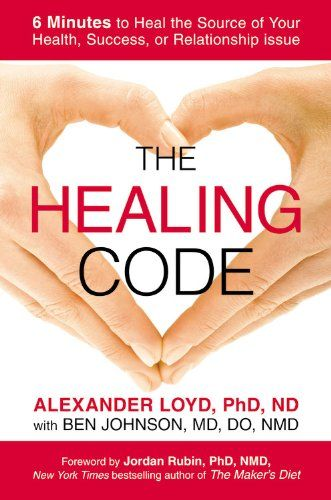 The Healing Code: 6 Minutes to Heal the Source of Your Health, Success, or Relationship Issue by Alexander Loyd