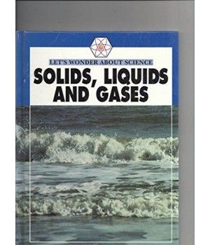 Solids, Liquids And Gases (Let's Wonder About Science)