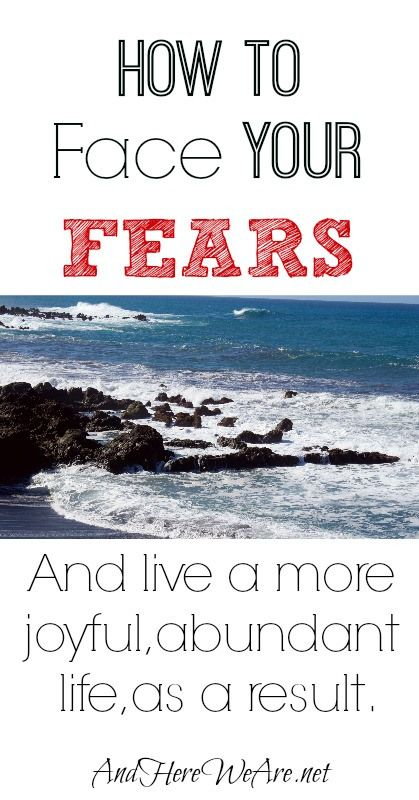 How to Face Your Fears (And live a more joyful, abundant life as a result.) | And Here We AreAnd Here We Are