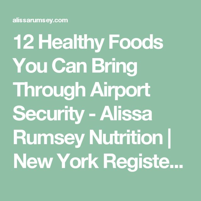 12 Healthy Foods You Can Bring Through Airport Security - Alissa Rumsey Nutrition | New York Registered Dietitian Nutritionist | Online Nutrition Coaching