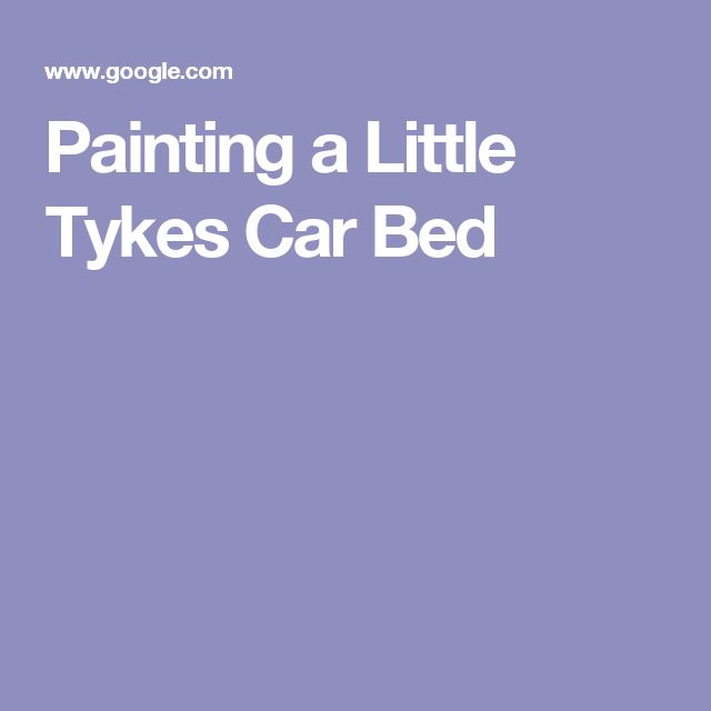 Painting a Little Tykes Car Bed