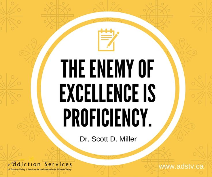 """""""The enemy of excellence is proficiency."""" Dr Scott D. Miller"""