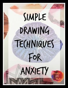 Simple Drawing Techniques For Anxiety That Can Help Right Now. All You Need  Is A