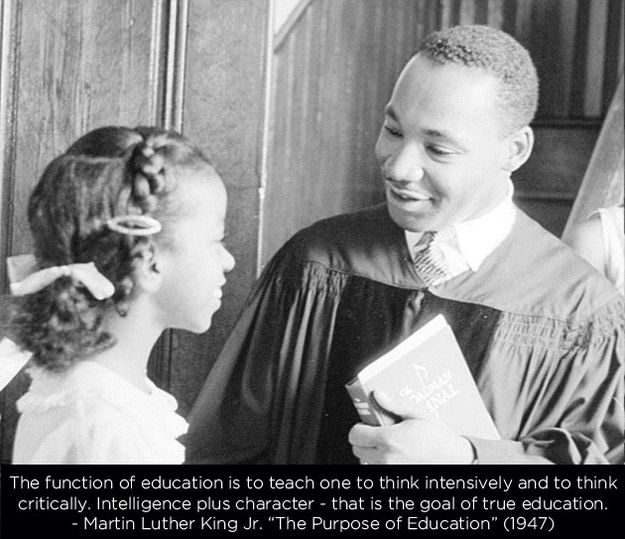 """The function of education is to teach one to think intensively and to think critically. Intelligence plus character, that is the goal of true education."" Martin Luther King, Jr."