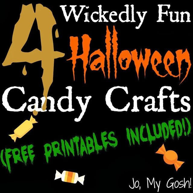 Jo, My Gosh! | 4 Wickedly Fun Halloween Candy Crafts with Free Printables!