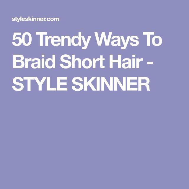 50 Trendy Ways To Braid Short Hair - STYLE SKINNER