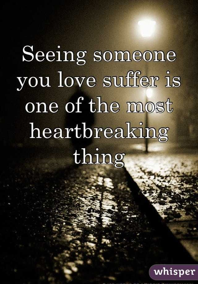 watching someone you love suffer - Google Search