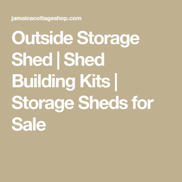 Outside Storage Shed | Shed Building Kits | Storage Sheds for Sale #shedbuildingkit