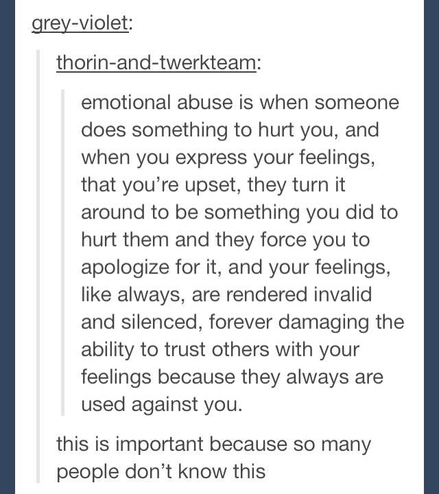well apparently i'm emotionally abused?????? no but seriously this is 100% what my dad (and sometimes my mom) does whenever I tell him something personal