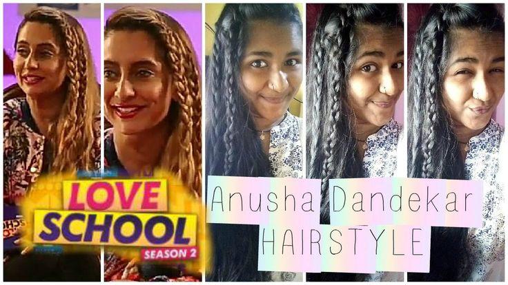 Love School 2| Anusha Dandekar HAIRSTYLE