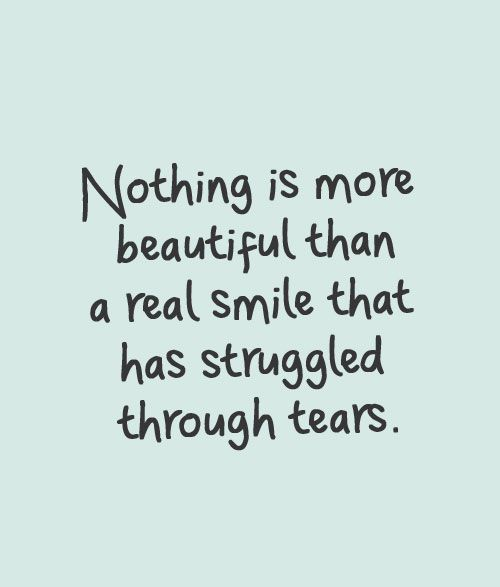 Inspirational Quotes // Nothing is more beautiful than a real smile that has struggled through tears.
