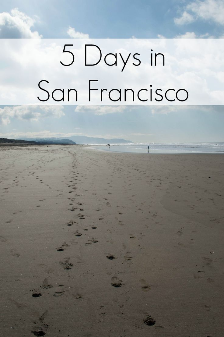 Travelogue with tips of what to do with 5 Days in San Francisco