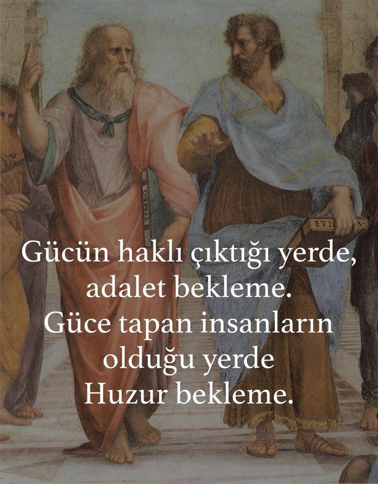 Gücün haklı çıktığı yerde, adalet bekleme. Güce tapan insanların olduğu yerde Huzur bekleme. - Platon