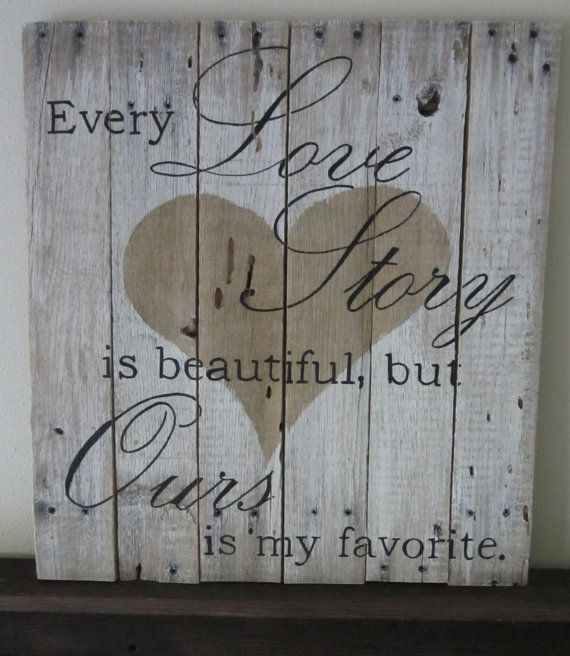 This listing includes a hand painted wood sign with the saying Every love story is beautiful, but ours is my favorite. that measures approximately 16
