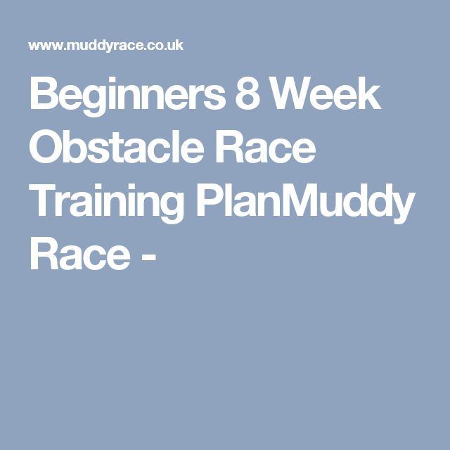 Beginners 8 Week Obstacle Race Training PlanMuddy Race -