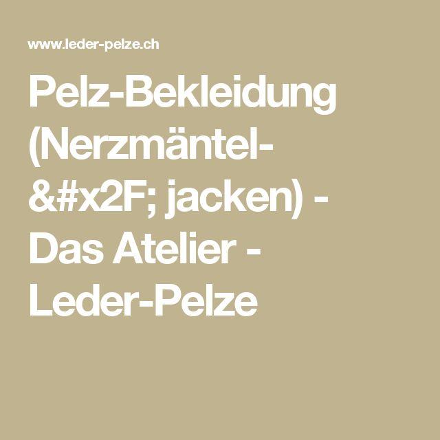 Pelz-Bekleidung (Nerzmäntel- / jacken) - Das Atelier - Leder-Pelze