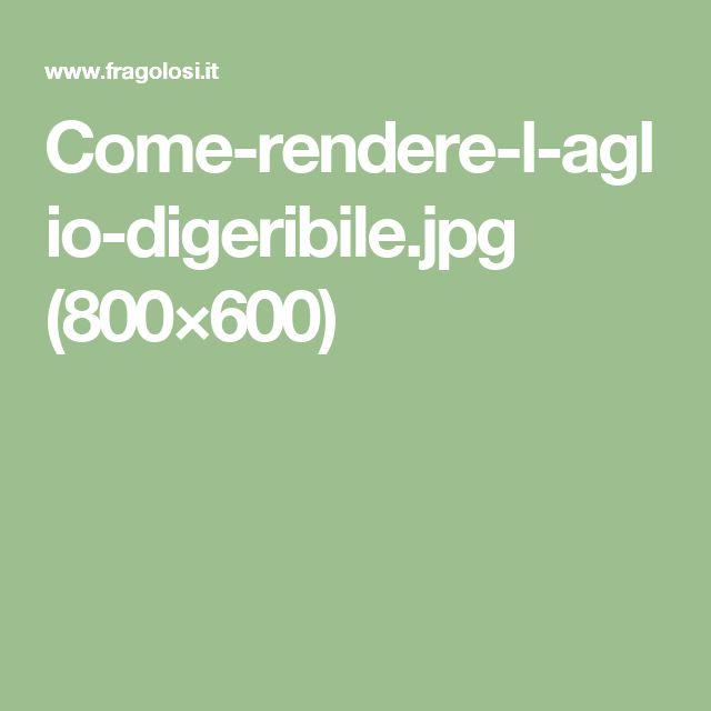 Come-rendere-l-aglio-digeribile.jpg (800×600)