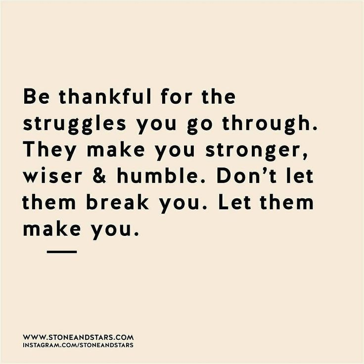 Quotes To Help Someone Get Over A Breakup: Be Thankful For The Struggles You Go Through. Don't Let