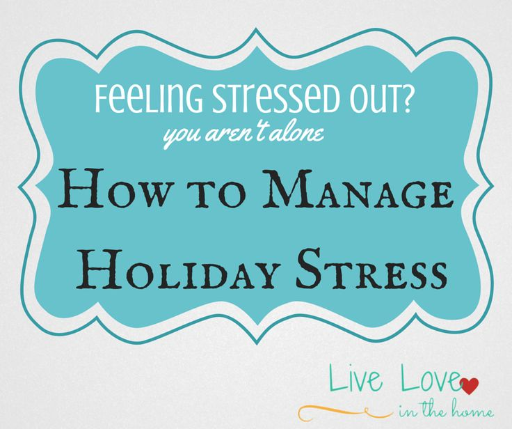 Stressed out? You aren't alone - learn how to manage holiday stress.