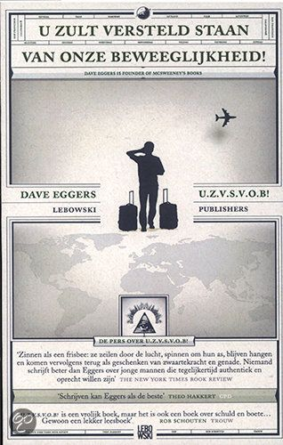 U zult versteld staan van onze beweeglijkheid - Dave Eggers - ISBN 9789048802692. Twee jongens reizen de wereld over om 32.000 dollar uit te delen aan arme mensen. Maar waarom? 'u.z.v.s.v.o.b. is een vrolijk boek, maar het is ook een boek over schuld en boete… GRATIS VERZENDING IN BELGIË - BESTELLEN BIJ TOPBOOKS VIA BOL COM OF VERDER LEZEN? DUBBELKLIK OP BOVENSTAANDE FOTO!