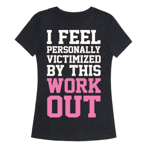 I Feel Personally Victimized By This Workout - Show off your love of Mean Girls with this Regina George quote, workout inspired, gym goer's shirt! On Wednesdays we go to the gym!