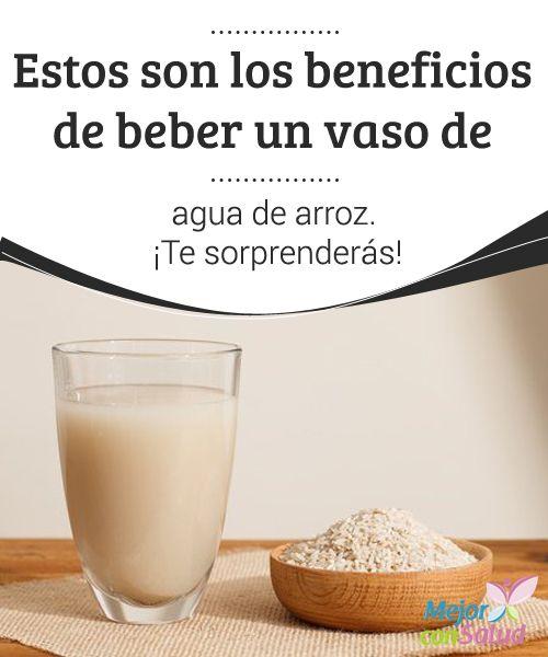 Estos son los beneficios de beber un vaso de agua de arroz. ¡Te sorprenderás!   El agua de arroz es una bebida natural con muchos beneficios para tu salud y la belleza de tu piel. ¡Descúbrelos!