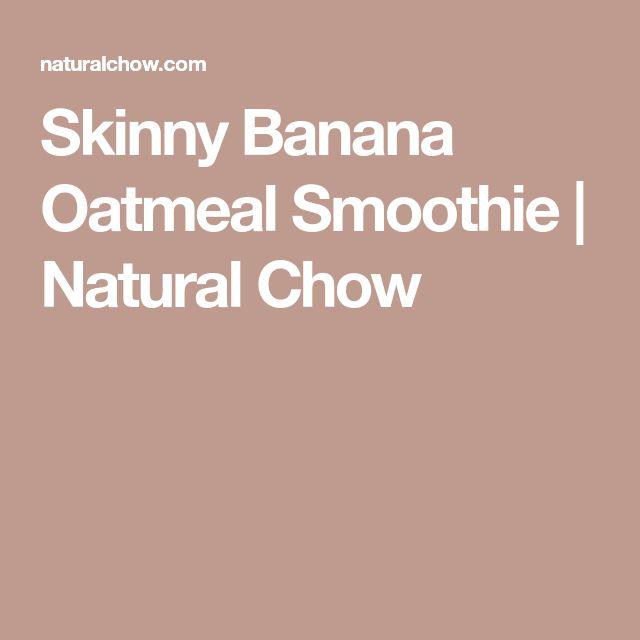 Skinny Banana Oatmeal Smoothie | Natural Chow