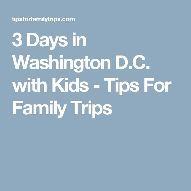 3 Days in Washington D.C. with Kids - Tips For Family Trips