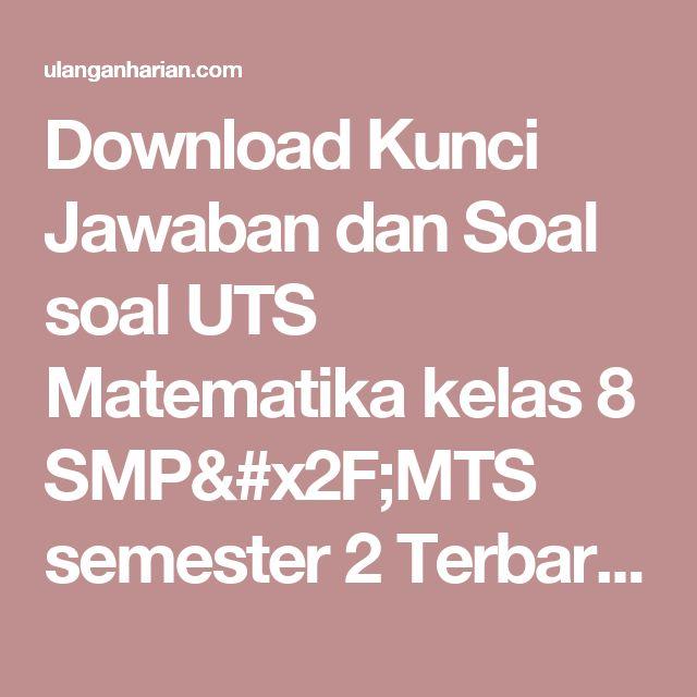 Download Kunci Jawaban dan Soal soal UTS Matematika kelas 8 SMP/MTS semester 2 Terbaru dan Terlengkap - UlanganHarian.Com