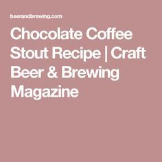 Chocolate Coffee Stout Recipe | Craft Beer & Brewing Magazine