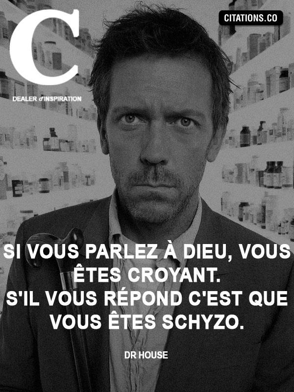 """Dr House — """"If you speak to God, you are religious. If he answers you it is whom you are schyzo"""""""