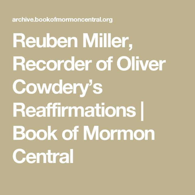 Reuben Miller, Recorder of Oliver Cowdery's Reaffirmations | Book of Mormon Central