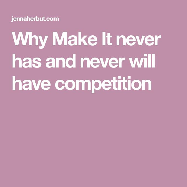 Why Make It never has and never will have competition