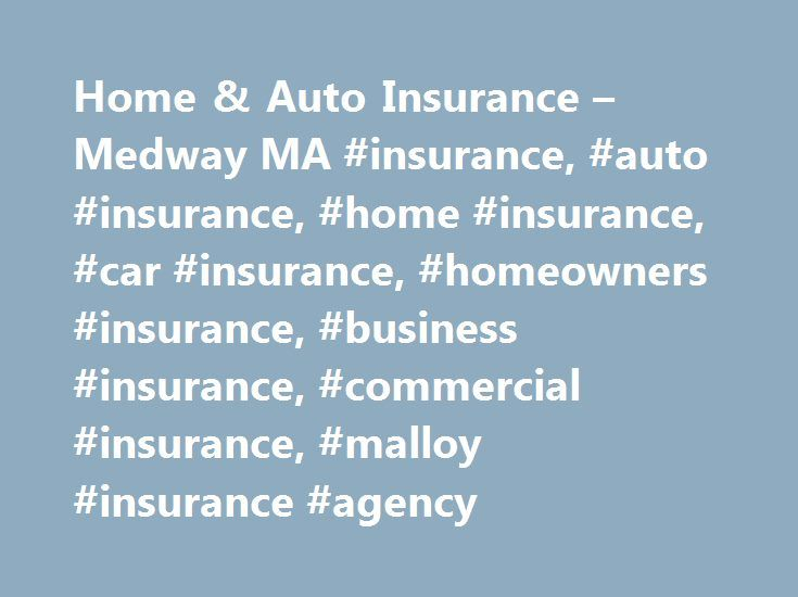 Home & Auto Insurance – Medway MA #insurance, #auto #insurance, #home #insurance, #car #insurance, #homeowners #insurance, #business #insurance, #commercial #insurance, #malloy #insurance #agency http://pennsylvania.nef2.com/home-auto-insurance-medway-ma-insurance-auto-insurance-home-insurance-car-insurance-homeowners-insurance-business-insurance-commercial-insurance-malloy-insurance-agency/  # Homeowners and Auto Insurance in Medway, Franklin, and Surrounding Communities Malloy Insurance…