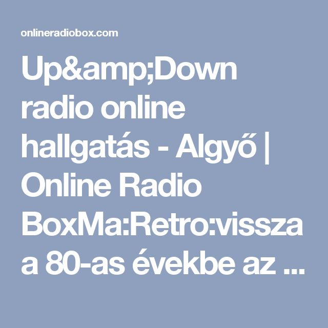 Up&Down radio online hallgatás -  Algyő | Online Radio BoxMa:Retro:vissza a 80-as évekbe az Up&Down rádióban. Today:Retro:back to the 80's in the Up&Down radio