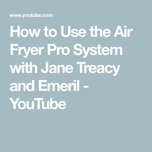 How to Use  the Air Fryer Pro System with Jane Treacy and Emeril - YouTube