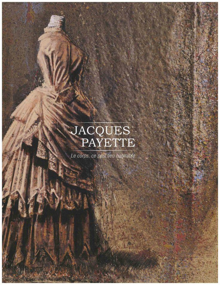Jacques PAYETTE : Le corps, ce seul lieu habitable. Auteure : Ariane Dubois. En français. 98 pages couleur. Membre 25$. Non-membre 30$.