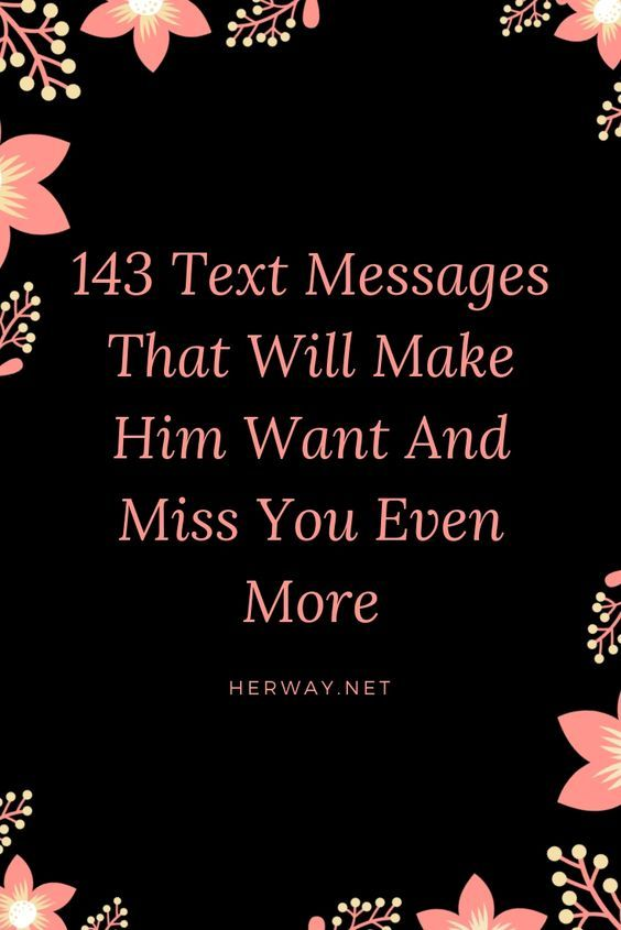 143 Text Messages That Will Make Him Want And Miss You -5241