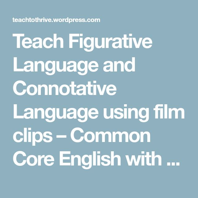 Teach Figurative Language and Connotative Language using film clips – Common Core English with Ease