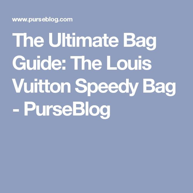 bca825b50a11 The Ultimate Bag Guide  The Louis Vuitton Speedy Bag - PurseBlog ...