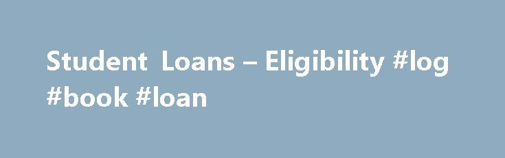 Student Loans – Eligibility #log #book #loan http://loan-credit.nef2.com/student-loans-eligibility-log-book-loan/  #how to apply for a student loan # Find Out if you are Eligible for a Student Loan To qualify, you must: To continue receiving student loans and grants each year you are in school, you must maintain satisfactory grades. be a Canadian citizen, a permanent resident of Canada or designated as a protected person; be a permanent resident of a province or territory that issues Canada…