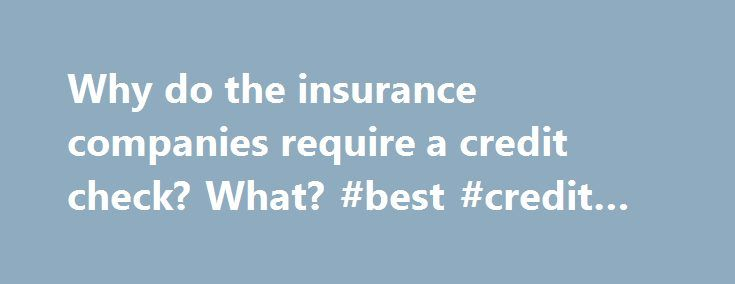 Why do the insurance companies require a credit check? What? #best #credit #score #site http://credit-loan.nef2.com/why-do-the-insurance-companies-require-a-credit-check-what-best-credit-score-site/  #credit check companies # Why do the insurance companies require a credit check? What does my credit history have to do with my driving history? It is ridiculous that they base the amount of the premium on my credit history rather than my driving history. I happen to have a very clean driving…