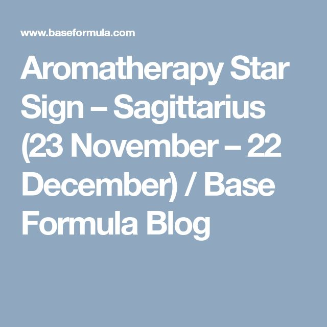 Aromatherapy Star Sign – Sagittarius (23 November – 22 December) / Base Formula Blog