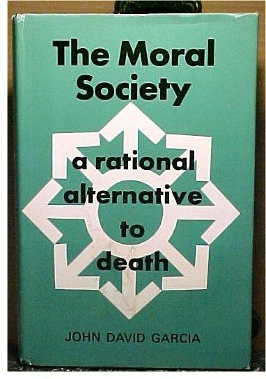 1971 THE MORAL SOCIETY A Rational Alternative to Death John Garcia~Julian Press