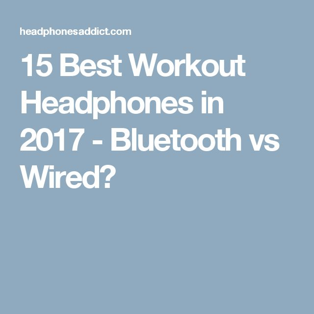 15 Best Workout Headphones in 2017 - Bluetooth vs Wired?