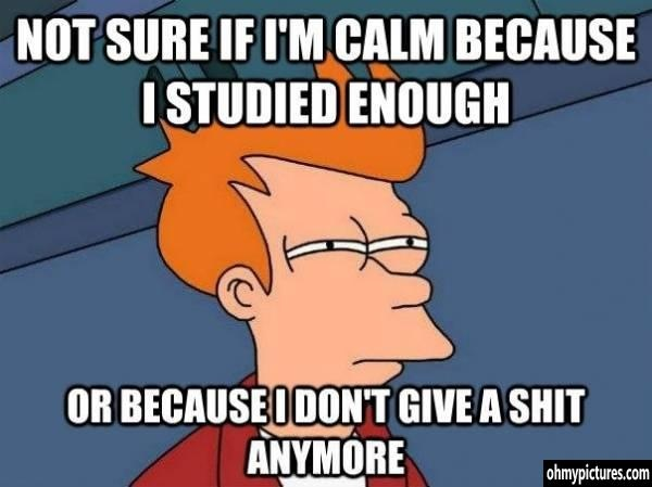 How I feel before my final exams