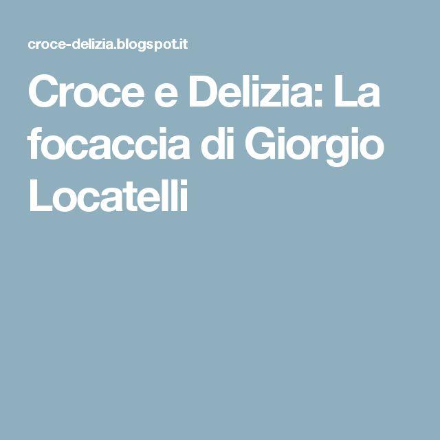 Croce e Delizia: La focaccia di Giorgio Locatelli
