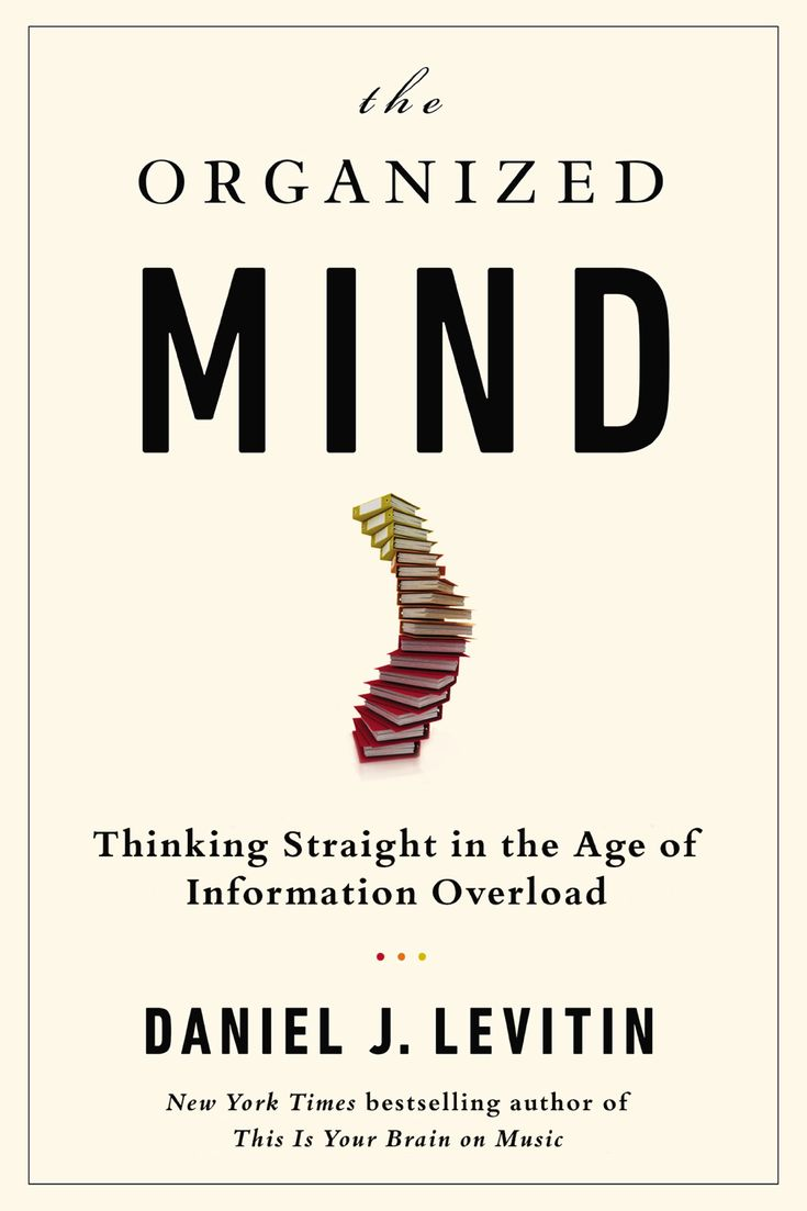 The organized mind thinking straight in the age of information overload daniel j
